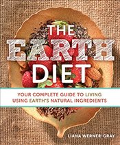 Earth Diet : Your Complete Guide to Living Using Earths Natural Ingredients - Werner-Gray, Liana