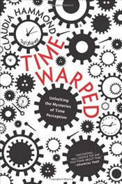 Time Warped: Unlocking the Mysteries of Time Perception - Hammond, Claudia