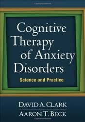 Cognitive Therapy of Anxiety Disorders : Science and Practice - Clark, David A.