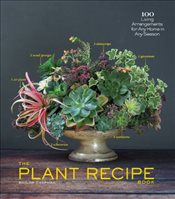 Plant Recipe Book : 100 Living Centerpieces for Any Home in Any Season - Chapman, Baylor