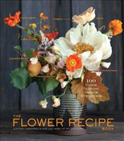Flower Recipe Book : 125 Magical, Sculptural, Seasonal Arrangements - Harampolis, Alethea