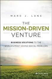 Mission-Driven Venture : Business Solutions to the Worlds Most Vexing Social Problems - Lane, Marc J.