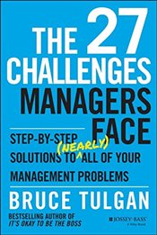 27 Challenges Managers Face : Step-By-Step Solutions to (Nearly) All of Your Management Problems - Tulgan, Bruce