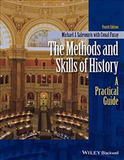 Methods and Skills of History : A Practical Guide - Furay, Conal