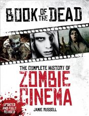 Book of the Dead: The Complete History of Zombie Cinema (Updated & Fully Revised Edition) - RUSSELL, JAMIE