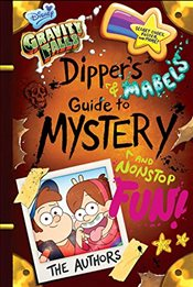 Gravity Falls Dippers and Mabels Guide to Mystery and Nonstop Fun! - Disney,