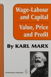 Wage-Labour and Capital and Value, Price, and Profit - Marx, Karl