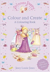 Princess Poppy : Colour and Create: A Colouring Book   - Jones, Janey Louise