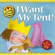 I Want My Tent : Little Princess Story Book - Ross, Tony