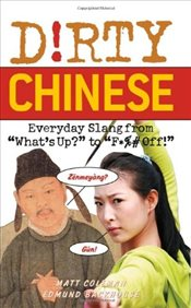 "Dirty Chinese : Everyday Slang from ""Whats Up?"" to ""F*%# Off!"" - Coleman, Matt"