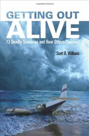 Getting Out Alive : 13 Deadly Scenarios and How Others Survived - Williams, Scott