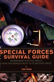 Special Forces Survival Guide : Wilderness Survival Skills from the Worlds Most Elite Military Unit - McNab, Chris
