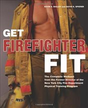 Get Firefighter Fit : The Complete Workout from the Former Director of the New York City Fire Depart - Malley, Kevin S.