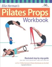 Ellie Hermans Pilates Props Workbook : Illustrated Step-by-Step Guide - Herman, Ellie