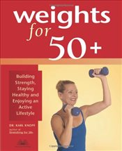 Weights for 50+ : Building Strength, Staying Healthy and Enjoying an Active Lifestyle - Knopf, Karl