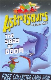 Astrosaurs : The Seas of Doom - Cole, Steve