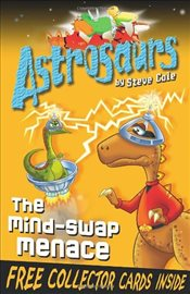 Astrosaurs 4 : The Mind-Swap Menace - Cole, Steve