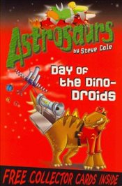 Astrosaurs : Day of the Dino-Droids - Cole, Steve