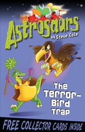 Astrosaurs 8 : The Terror-Bird Trap - Cole, Steve