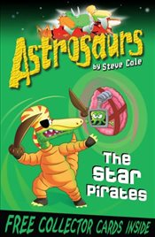 Astrosaurs 10 : The Star Pirates - Cole, Steve