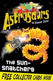 Astrosaurs 12 : The Sun-Snatchers - Cole, Steve