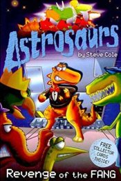 Astrosaurs : Revenge of the Fang - Cole, Steve