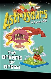 Astrosaurs 15 : The Dreams of Dread - Cole, Steve