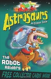 Astrosaurs 16 : The Robot Raiders - Cole, Steve