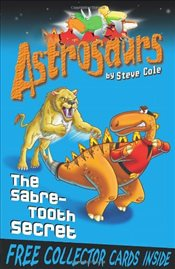 Astrosaurs 18 : The Sabre-Tooth Secret - Cole, Steve