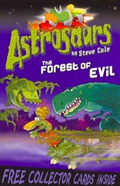 Astrosaurs : The Forest of Evil - Cole, Steve