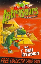 Astrosaurs : The T Rex Invasion - Cole, Steve