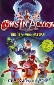 Cows in Action : The Ter-moo-nators : Book 1  - Cole, Steve