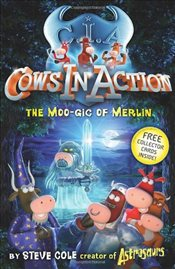 Cows In Action 8 : The Moo-gic of Merlin - Cole, Steve
