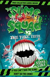 Slime Squad Vs The Toxic Teeth : Book 2 - Cole, Steve
