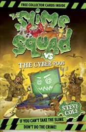Slime Squad Vs The Cyber-Poos : Book 3 - Cole, Steve