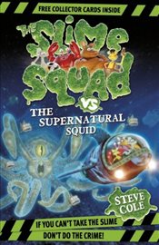 Slime Squad Vs The Supernatural Squid : Book 4 - Cole, Steve