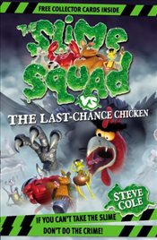 Slime Squad Vs The Last Chance Chicken : Book 6 - Cole, Steve