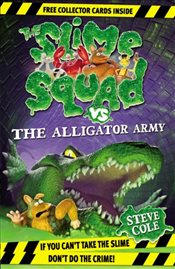 Slime Squad Vs the Alligator Army : Book 7 - Cole, Steve