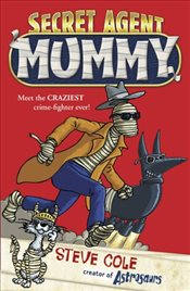 Secret Agent Mummy : Book 1  - Cole, Steve