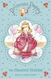Princess Poppy : The Haunted Holiday  - Jones, Janey Louise