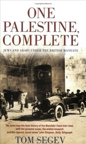 One Palestine, Complete : Jews and Arabs Under the British Mandate - Segev, Tom