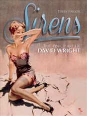 Sirens: The Pin-Up Art of David Wright - PARKER, TERRY