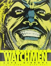 Watching the Watchmen: The Definitive Companion to the Ultimate Graphic Novel - Gibbons, Dave
