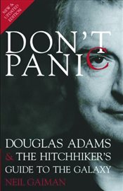 Don't Panic: Douglas Adams & The Hitchhikers Guide to the Galaxy - Gaiman, Neil