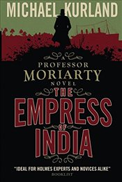 Empress of India (A Professor Moriarty Novel) - Kurland, Michael