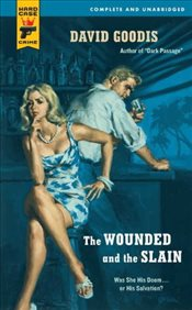 Wounded and the Slain (Hard Case Crime Novels) - Goodis, David
