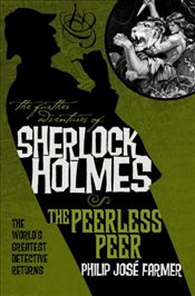 Further Adventures of Sherlock Holmes: The Peerless Peer (Further Advent/Sherlock Holmes) - Farmer, Philip José
