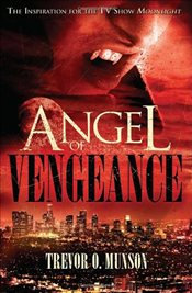 Angel of Vengeance: The Story Which Inspired the TV Show Moonlight - Munson, Trevor O.