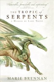 Tropic of Serpents (A Memoir by Lady Trent) - Brennan, Marie