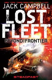 Lost Fleet : Beyond the Frontier - Steadfast (Lost Fleet Beyond the Frontier 4) (Lost Fleet Beyond/F - Campbell, Jack